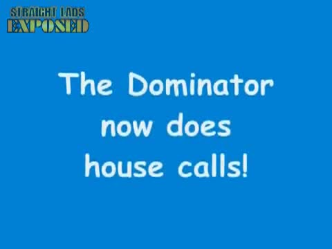 The Dominator does housecalls